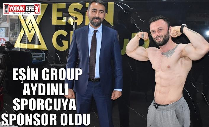 EŞİN GROUP AYDINLI SPORCUYA SPONSOR OLDU