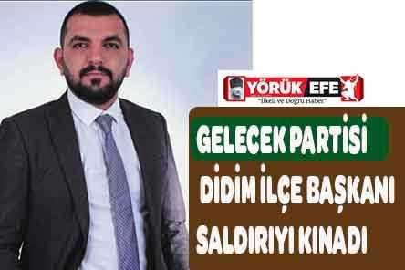 GELECEK PARTİSİ DİDİM İLÇE BAŞKANI SALDIRIYI KINADI