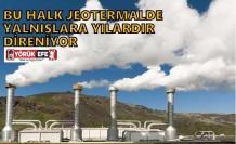 BU HALK JEOTERMALDE YANLIŞLARA YILLARDIR DİRENİYOR