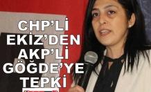 CHP'Lİ EKİZ'DEN AKP'Lİ GÖĞDE'YE TEPKİ