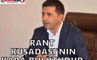 RANT KUŞADASI'NIN KARA BULUTUDUR