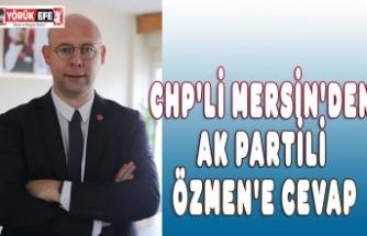 CHP'Lİ MERSİN'DEN AK PARTİLİ ÖZMEN'E CEVAP