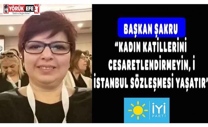 """BAŞKAN ŞAKRU """"Kadın katillerini cesaretlendirmeyin, İstanbul Sözleşmesi yaşatır"""""""