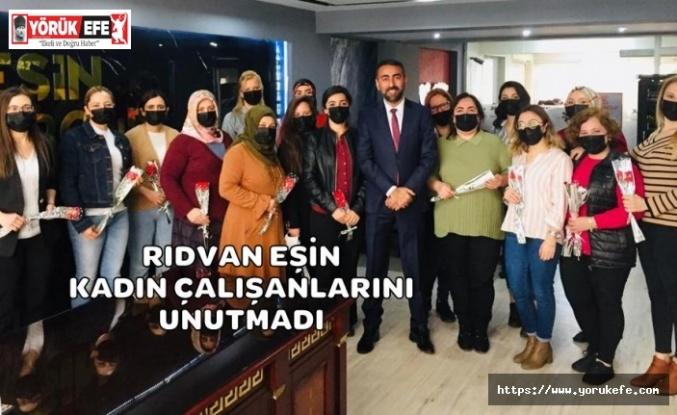 Rıdvan Eşin Kadın Çalışanlarını Unutmadı